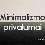 Kodėl verta būti minimalistu? Minimalizmo privalumai